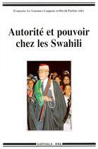 Couverture du livre « Autorité et pouvoir chez les Swahili » de Francoise Le Guennec-Coppens et David Parkin aux éditions Karthala