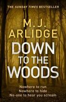 Couverture du livre « DOWN TO THE WOODS - DI HELEN GRACE » de M. J. Arlidge aux éditions Penguin