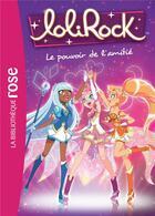 Couverture du livre « LoliRock T.1 ; le pouvoir de l'amitié » de Collectif aux éditions Hachette Jeunesse