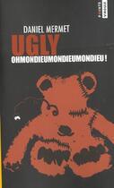 Couverture du livre « Ugly. Ohmondieumondieumondieu ! » de Daniel Mermet aux éditions Points