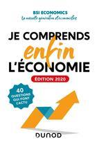 Couverture du livre « Je comprends enfin l'économie ; 40 questions qui font l'actu (édition 2020) » de Collectif aux éditions Dunod