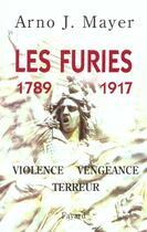 Couverture du livre « Les furies (1789-1917) - violence, vengeance, terreur » de Arno Mayer aux éditions Fayard