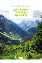 Couverture du livre « La grande traversée des Alpes » de Jerome Colonna Distria aux éditions Transboreal