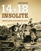 Couverture du livre « 14-18 insolite ; photos de soldats au repos » de Joelle Beurier aux éditions Nouveau Monde
