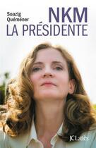 Couverture du livre « NKM, la présidente » de Soazig Quemener aux éditions Lattes