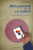 Couverture du livre « Réflexions sur le tarot ; l'innocence du sujet » de Jean Assens aux éditions Grancher