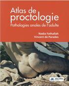 Couverture du livre « Atlas de proctologie : pathologies anales de l'adulte » de Nadia Fathallah et Vincent De Parades aux éditions John Libbey