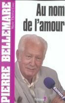 Couverture du livre « Au nom de l'amour (édition 2006) » de Pierre Bellemare aux éditions Editions 1