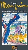 Couverture du livre « Henri Manguin, fauve et précurseur (1898-1906) » de Barou/Manguin aux éditions Indigene