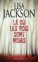 Couverture du livre « Là où les bois sont noirs » de Lisa Jackson aux éditions Harpercollins