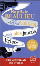 Couverture du livre « Alors vous ne serez plus jamais triste » de Baptiste Beaulieu aux éditions Lgf
