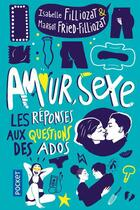 Couverture du livre « Amour, sexe, les réponses aux questions des ados » de Isabelle Filliozat et Margot Fried-Filliozat aux éditions Pocket