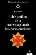 Couverture du livre « Guide pratique de la franc-maçonnerie ; rites, systèmes, organisations » de Jean Solis aux éditions Dervy