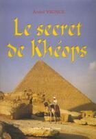 Couverture du livre « Le secrets de kheops » de Andre Vignol aux éditions France Europe