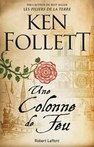 Couverture du livre « Les piliers de la Terre T.4 ; une colonne de feu » de Ken Follett aux éditions Robert Laffont
