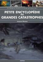 Couverture du livre « Petite encyclopédie des grandes catastrophes » de Jacques Mazeau aux éditions Acropole