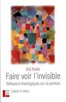 Couverture du livre « Faire Voir L'Invisible » de Eric Fuchs aux éditions Labor Et Fides