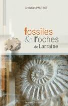 Couverture du livre « Fossiles et roches de Lorraine » de Christian Pautrot aux éditions Serpenoise