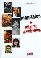 Couverture du livre « Le Xxeme Siecle, Scandales Et Affaires Criminelles » de Collectif aux éditions Tf1 Editions