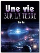 Couverture du livre « Une vie sur la Terre » de Rene Son aux éditions Jepublie