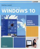 Couverture du livre « À la découverte de Windows 10 ; spécial grands débutants » de Mathieu Lavant aux éditions Eyrolles