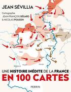 Couverture du livre « Une histoire inédite de la France en 100 cartes » de Jean Sevillia aux éditions Perrin