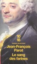 Couverture du livre « Les enquêtes de Nicolas Le Floch T.6 ; le sang des farines » de Jean-Francois Parot aux éditions 10/18