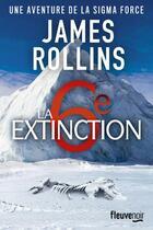 Couverture du livre « La sixième extinction » de James Rollins aux éditions Fleuve Noir