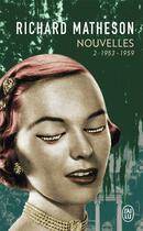 Couverture du livre « Nouvelles t.2 ; 1953-1959 » de Richard Matheson aux éditions J'ai Lu