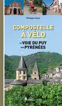 Couverture du livre « Compostelle à vélo, la voie du Puy aux Pyrénées » de Philippe Calas aux éditions Rando Editions