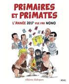 Couverture du livre « Primaires et primates ; l'année 2017 vue par Nono » de Nono aux éditions Editions Dialogues
