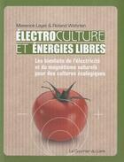 Couverture du livre « électrocultures et énergies libres » de Maxence Layet et Roland Wehrien aux éditions Courrier Du Livre