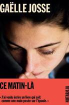 Couverture du livre « Ce matin-là » de Gaelle Josse aux éditions Noir Sur Blanc