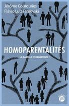 Couverture du livre « Homoparentalités ; la famille en question ? » de Jerome Courdurie et Flavio Luiz Tarnovski aux éditions Francois Bourin