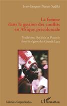 Couverture du livre « La femme dans la gestion des conflits en Afrique précoloniale » de Jean-Jacques Purusi Sadiki aux éditions L'harmattan