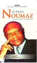 Couverture du livre « Le vieux Noumaz ; une vie, un destin, un testament » de Collectif aux éditions L'harmattan