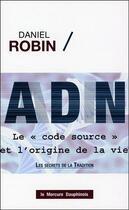 Couverture du livre « ADN ; le code source et l'origine de la vie » de Daniel Robin aux éditions Mercure Dauphinois