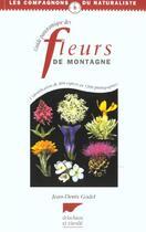Couverture du livre « Guide Panoramique Des Fleurs De Montagne » de Jean-Denis Godet aux éditions Delachaux & Niestle