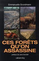 Couverture du livre « Ces forêts qu'on assassine » de Emmanuelle Grundmann aux éditions Calmann-levy