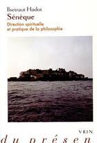 Couverture du livre « Sénèque, direction spirituelle et pratique de la philosophie » de Ilsetraut Hadot aux éditions Vrin