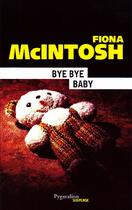 Couverture du livre « Bye bye baby » de Fiona Mcintosh aux éditions Pygmalion