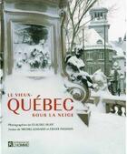 Couverture du livre « Le vieux-Québec sous la neige » de Gilles Pellerin et Claudel Huot et Michel Lessard aux éditions Editions De L'homme