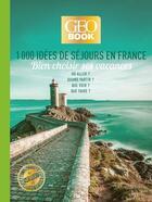 Couverture du livre « GEOBOOK ; 1000 idées de séjours en France (édition 2019) » de Collectif aux éditions Geo