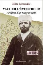 Couverture du livre « Vacher l'éventreur ; archives d'un tueur en série » de Marc Renneville aux éditions Millon