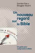 Couverture du livre « Un nouveau regard sur la bible » de Douglas Stuart et Gordon Fee aux éditions Vida