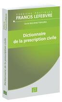 Couverture du livre « Dictionnaire de la prescription civile » de Francis Lefebvre aux éditions Lefebvre