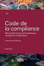 Couverture du livre « Code de la compliance ; recueil des textes internationaux, européens et nationaux » de Sandra Birtel aux éditions Legitech