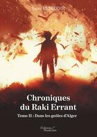 Couverture du livre « Chroniques du Raki errant t.2 ; dans les geôles d'Alger » de Sami Beniddir aux éditions Baudelaire