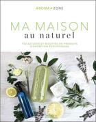 Couverture du livre « Ma maison au naturel ; 150 astuces et recettes de produits d'entretien écologiques » de Collectif aux éditions Hachette Pratique
