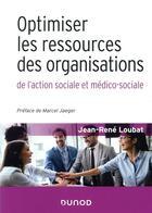 Couverture du livre « Optimiser les ressources des organisations de l'action sociale et médico-sociale » de Jean-Rene Loubat aux éditions Dunod
